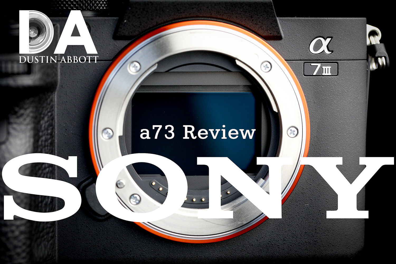 Sony a73 (a7III) Review - DustinAbbott net